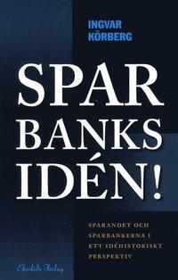 Sparbanksid�n : sparandet och sparbankerna i ett id�historiskt perspektiv (inbunden)