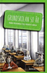 Grundskolan 50 år : från folkskola till folkets skola (inbunden)