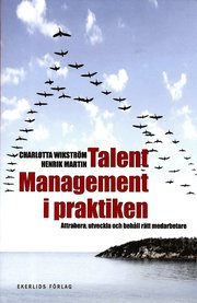 Talent management i praktiken : attrahera utveckla och behåll rätt medarbetare
