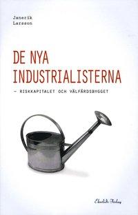 De nya industrialisterna : riskkapitalet och v�lf�rdsbygget (inbunden)