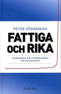 Fattiga och rika : sanningen om svenskarnas privatekonomi (inbunden)