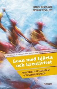 Lean med hjärta och kreativitet : om autentiskt ledarskap och kommunikation (häftad)