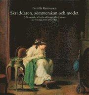 Skr�ddaren, s�mmerskan och modet : arbetsmetoder och arbetsdelning i tillverkningen av kvinnlig dr�kt 1770-1830 (h�ftad)