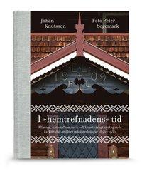 """I """"hemtrefnadens"""" tid : allmoge, nationalromantik och konstn�rligt nyskapande i arkitektur, m�bler och inredningar 1890-1930 (inbunden)"""