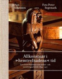 """Allkonstn�r i """"hemtrefnadens"""" tid. Lars Israel Wahlman som m�bel- och inredningsarkitekt 1894-1917 (inbunden)"""