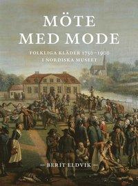 M�te med mode : folkliga kl�der 1750-1900 i Nordiska museet (h�ftad)
