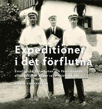 Expeditioner i det f�rflutna : etnologiska f�ltarbeten och f�rsvinnande allmogekultur under 1900-talets b�rjan (h�ftad)