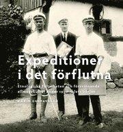 Expeditioner i det förflutna : etnologiska fältarbeten och försvinnande allmogekultur under 1900-talets början
