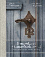 Hantverkare i hemtrefnadens tid : kretsen kring Lars Israel Wahlman 1895-1925