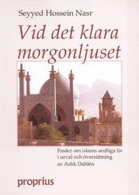 Vid det klara morgonljuset : ess�er om islams andliga liv (inbunden)