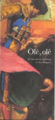Olé olé : en liten bok om tjurfäktning