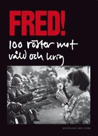 Fred! 100 r�ster mot v�ld och krig (inbunden)