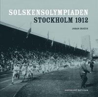 Solskensolympiaden : Stockholm 1912 (inbunden)