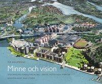 Minne och vision : Stockholms stadsutveckling i d�tid, nutid och framtid (inbunden)