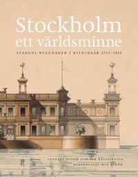 Stockholm - ett v�rldsminne : stadens byggnader i ritningar 1713 - 1913 (inbunden)