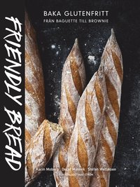 Friendly bread : baka glutenfritt fr�n baguette till brownie (inbunden)