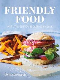 Friendly food : mat utan gluten, socker och mj�lk (inbunden)