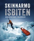 Skinnarmo - Isbiten : mina expeditioner i polarv�rlden