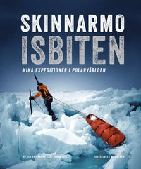 Skinnarmo - Isbiten : mina expeditioner i polarv�rlden (inbunden)