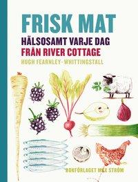 Frisk mat : h�lsosamt varje dag fr�n River Cottage (inbunden)