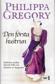 Den första hustrun : kärleken mellan Henrik VIII och Katarina av Aragonien (inbunden)