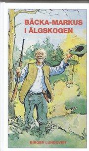 Bäcka-Markus i älgskogen : jakt- fiske- och bygdehistorier