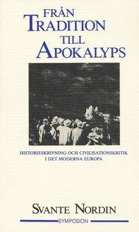 Fr�n tradition till apokalyps : historieskrivning och civilisationskritik i (h�ftad)