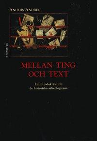 Mellan ting och text : en introduktion till de historiska arkeologierna (h�ftad)