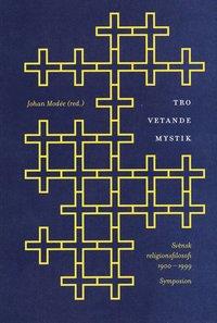 Tro, vetande, mystik : svensk religionsfilosofi 1900-1999 : en antologi (h�ftad)
