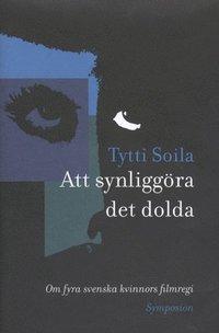 Att synligg�ra det dolda : om fyra svenska kvinnors filmregi (inbunden)