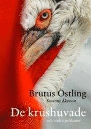 De krushuvade : och andra pelikaner (inbunden)