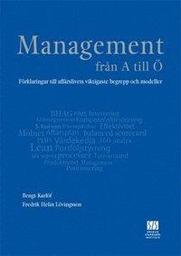 Management fr�n A till � : f�rklaringar till aff�rslivets viktigaste begrepp och modeller (h�ftad)