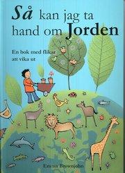 Så kan jag ta hand om jorden : en bok med flikar att vika ut