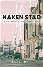 Naken stad : autentiska urbana platsers liv och f�rfall (h�ftad)