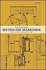Myten om maskinen. Ess�er om makt, modernitet och milj� (h�ftad)