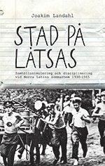 Stad på låtsas : samhällssimulering och disciplinering vid Norra Latins sommarhem 1938-1965