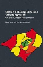 Skolan och oj�mlikhetens urbana geografi : om skolan, staden och valfriheten (inbunden)