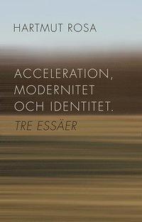 Acceleration, modernitet och identitet : tre ess�er (h�ftad)