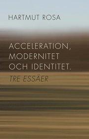 Acceleration modernitet och identitet : tre essäer