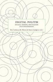 Digital politik : sociala medier deltagande och engagemang