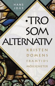 Tro som alternativ : kristendomens framtidsutsikter