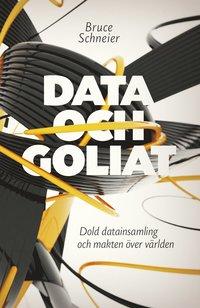 Data och Goliat : dold datainsamling och makten �ver v�rlden (inbunden)