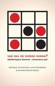Vad ska en svensk kunna? : utbildningens dilemma – intressenas spel