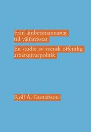 Från ämbetsmannastat till välfärdsstat : en studie av svensk offentlig arbetsgivarpolitik