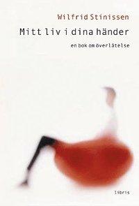 Mitt liv i dina h�nder : en bok om �verl�telse (inbunden)