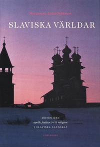 Slaviska v�rldar : m�ten med spr�k, kultur och religion i slaviska landskap (inbunden)