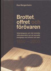 Brottet offret och förövaren : vetenskapens och det svenska rättsväsendets syn på sexuella övergrepp mot kvinnor och barn 1850-2000