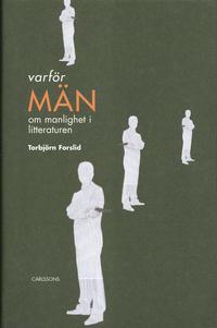 Varf�r m�n? : om manlighet i litteraturen (h�ftad)