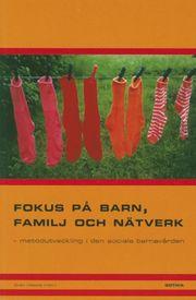 Fokus på barn familj och nätverk : metodutveckling i den sociala barnavården