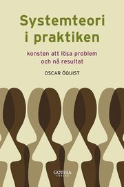 Systemteori i praktiken : konsten att lösa problem och nå resultat